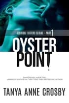 Oyster Point: Part 1: 48 hours - Aldridge Sisters, #1 ebook by Tanya Anne Crosby