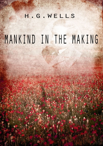 Mankind In The Making ebooks by H G Wells