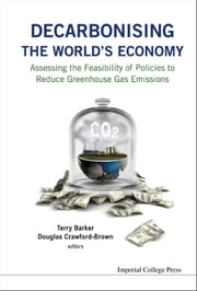 Decarbonising the World's Economy - Assessing the Feasibility of Policies to Reduce Greenhouse Gas Emissions ebook by Terry Barker,Douglas Crawford-Brown