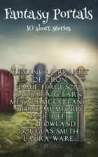 Fantasy Portals ebook by Barbara G.Tarn, Laura Ware, Annie Reed,...