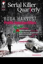 "Serial Killer Quarterly Vol. 1, Christmas Issue: ""Body Harvest - Prolific American Killers"" ebook by Aaron Elliott, Lee Mellor, Kevin M. Sullivan"