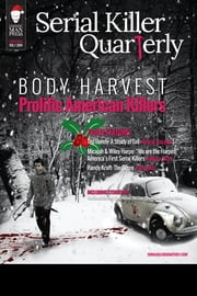 "Serial Killer Quarterly Vol. 1, Christmas Issue: ""Body Harvest - Prolific American Killers"" ebook by Aaron Elliott,Lee Mellor,Kevin M. Sullivan"