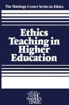 Ethics Teaching in Higher Education ebook by Sissela Bok, Daniel Callahan