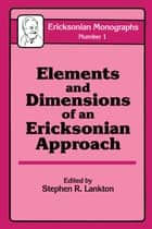 Elements And Dimensions Of An Ericksonian Approach ebook by Stephen R. Lankton