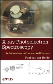 X-ray Photoelectron Spectroscopy - An introduction to Principles and Practices ebook by Paul van der Heide