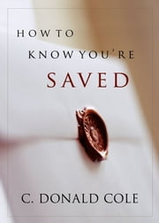 How to Know You're Saved ebook by C. Donald Cole