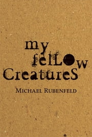 My Fellow Creatures ebook by Michael Rubenfeld