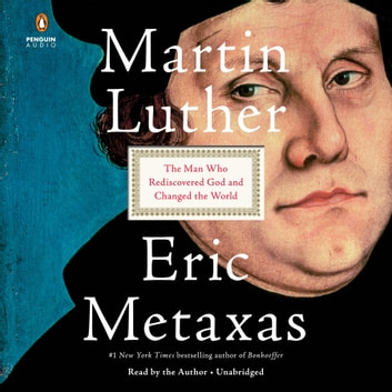 Martin Luther - The Man Who Rediscovered God and Changed the World audiobook by Eric Metaxas