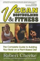 Vegan Bodybuilding & Fitness ebook by Robert Cheeke