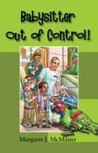 Babysitter Out of Control! ebook by Margaret J. McMaster
