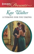 A Throne for the Taking ebook by Kate Walker