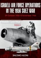 Israeli Air Force Operations in the 1956 Suez War - 29 October-8 November 1956 eBook by Shlomo Aloni