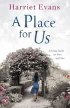 A Place for Us - An unputdownable tale of families and keeping secrets by the SUNDAY TIMES bestseller ebook by