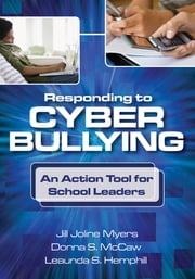 Responding to Cyber Bullying - An Action Tool for School Leaders ebook by Jill J. (Joline) Myers,Professor Donna S. (Sue) McCaw,Leaunda S. Hemphill