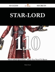 Star-Lord 110 Success Secrets - 110 Most Asked Questions On Star-Lord - What You Need To Know ebook by Maria Oneal