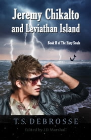 Jeremy Chikalto and Leviathan Island (Book II of The Hazy Souls) ebook by T.S. DeBrosse