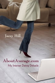 AboutAverage.com - My Internet Dating Debacle ebook by Jacey Hill