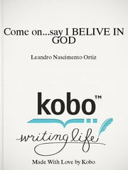 Come on...say I BELIVE IN GOD ebook by Leandro Nascimento Ortiz