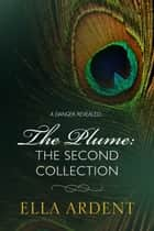 The Plume: The Second Collection ebook by Ella Ardent
