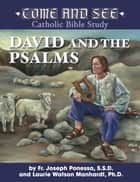 Come and See: David and the Psalms ebook by Fr. Joseph L. Ponessa S.S.D., Laurie Watson Manhardt Ph.D.