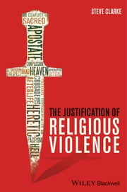 The Justification of Religious Violence ebook by Steve Clarke