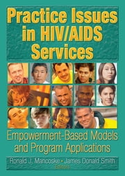 Practice Issues in HIV/AIDS Services - Empowerment-Based Models and Program Applications ebook by R Dennis Shelby,James D Smith,Ronald J Mancoske