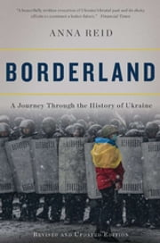 Borderland - A Journey Through the History of Ukraine ebook by Anna Reid