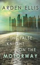 The False Knight on the Motorway ebook by Arden Ellis