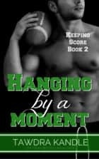 Hanging By A Moment ebook by Tawdra Kandle