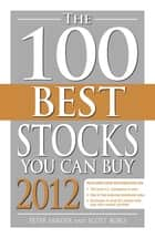 The 100 Best Stocks You Can Buy 2012 ebook by Peter Sander, Scott Bobo