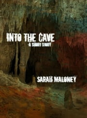 Into The Cave ebook by Sarah Maloney