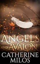 Angels and Avalon ebook by Catherine Milos