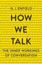 How We Talk - The Inner Workings of Conversation ebook by N. J. Enfield