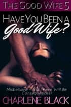 Have You Been a Good Wife? ebook by Charlene Black