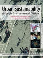 Urban Sustainability Through Environmental Design - Approaches to Time-People-Place Responsive Urban Spaces eBook by Kevin Thwaites, Sergio Porta, Ombretta Romice,...