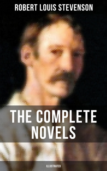 The Complete Novels of Robert L. Stevenson (Illustrated) - Treasure Island, The Strange Case of Dr. Jekyll and Mr. Hyde, Kidnapped, Catriona, The Black Arrow: A Tale of the Two Roses, The Master of Ballantrae, St Ives: Adventures of a French Prisoner in England… ebook by Robert Louis Stevenson