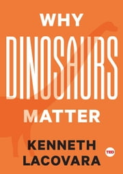 Why Dinosaurs Matter ebook by Kobo.Web.Store.Products.Fields.ContributorFieldViewModel