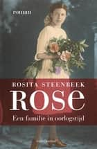 Rose - een familie in oorlogstijd ebook by Rosita Steenbeek
