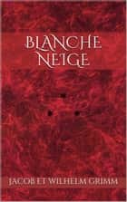 Blanche-Neige ebook by Jacob et Wilhelm Grimm