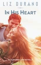 In His Heart - A Novella ebook by Liz Durano