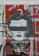 Rethinking Joyce's Dubliners ebook by Claire A. Culleton,Ellen Scheible