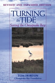 Turning the Tide - Saving the Chesapeake Bay ebook by Tom Horton,Chesapeake Bay Foundation,William Chesapeake Bay Foundation