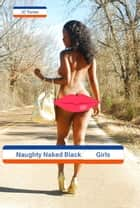 NAUGHTY NAKED BLACK GIRLS ebook by J.C. Turner