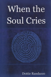 When the Soul Cries ebook by Dottie Randazzo