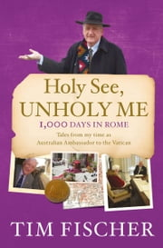 Holy See, Unholy Me! ebook by Tim Fischer