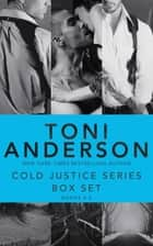 Cold Justice Series Box Set: Volume II - Books 4-6 ebook by Toni Anderson