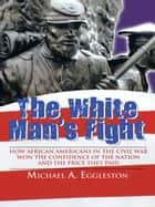 The White Man's Fight ebook by Michael A. Eggleston