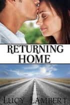 Returning Home ebook by Lucy Lambert