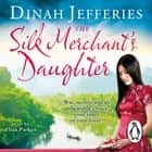 The Silk Merchant's Daughter audiobook by Dinah Jefferies