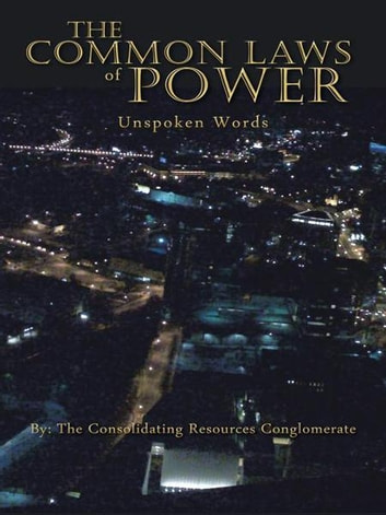 The Common Laws of Power - Unspoken Words ebook by Consolidating Resources Conglomerate
